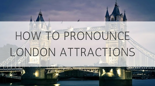 How To Pronounce The Names Of London Attractions • Pronounce London | London Travel
