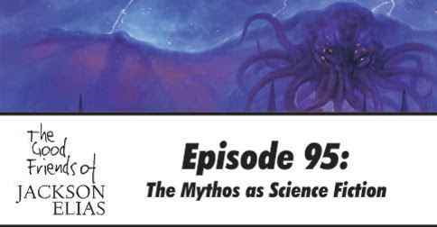 Episode 95 - The Good Friends scan the Mythos for science fiction - Blasphemous Tomes