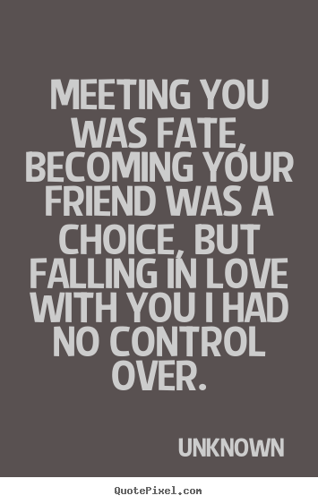 Meeting You Was Fate Becoming Your Friend Was A Choice Unknown