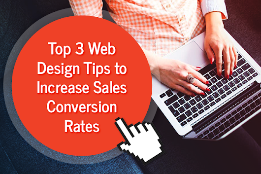 Top 3 Web Design Tips to Increase Sales Conversion Rates - Ilfusion Creative