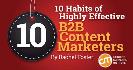 10 Habits of Highly Effective B2B Content Marketers