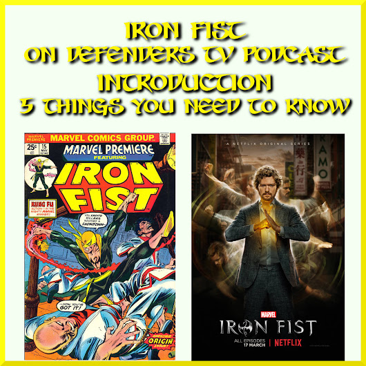 Iron Fist 5 Things You Need To Know – Defenders TV Podcast Episode 89