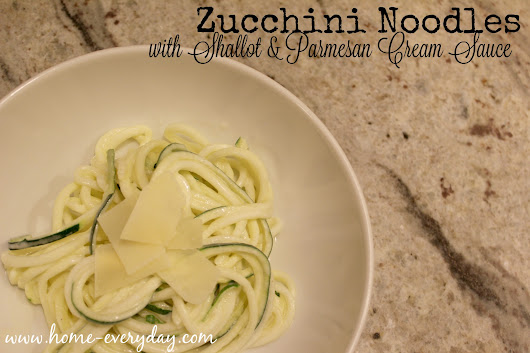 Faux Noodles and Kitchen Gadgets: Zucchini Noodles with Shallot and Parmesan Cream Sauce | Home Everyday