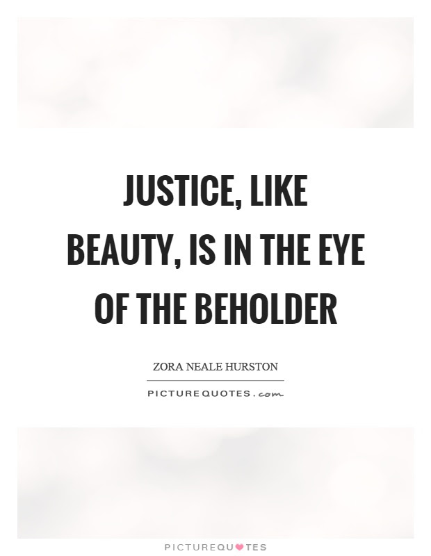 Justice Like Beauty Is In The Eye Of The Beholder Picture Quotes