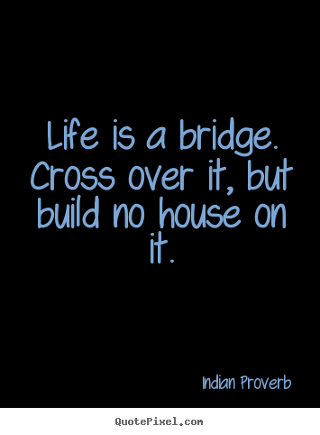 Quotes Bridges Life