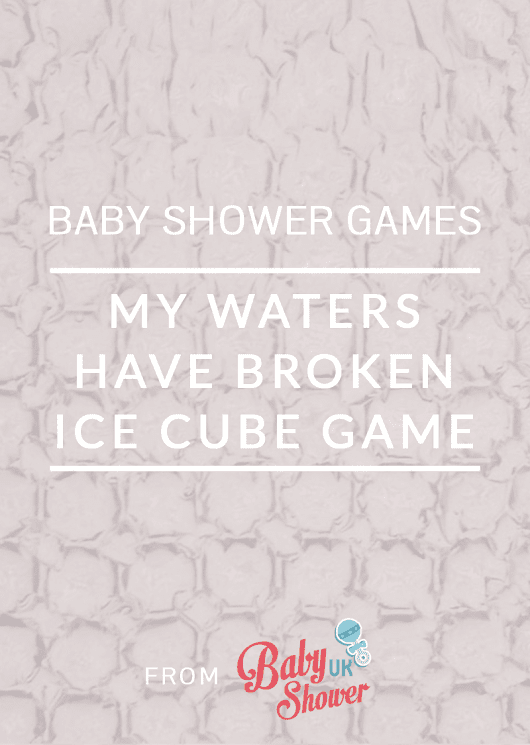 Baby Shower Games: My Waters Have Broken Ice Cube Game - Baby Shower UK