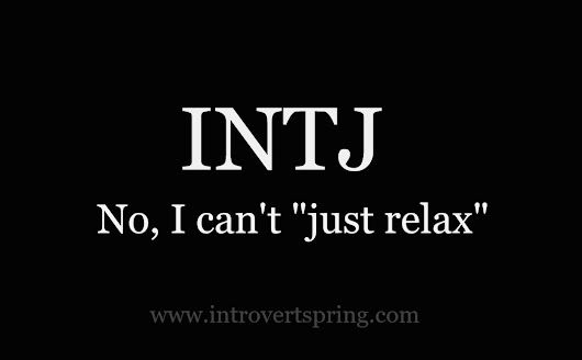 "Image: INTJ - No, I can't ""just relax"" - Introvert Spring"