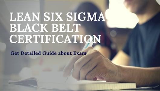 How to Prepare for Lean Six Sigma Black Certification