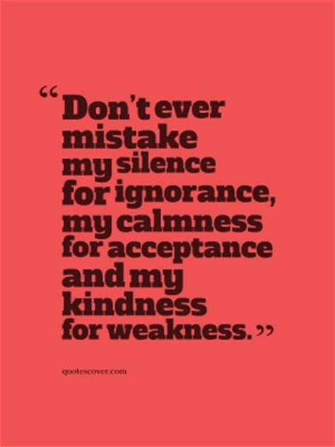 Never Take Kindness For Weakness Quotes