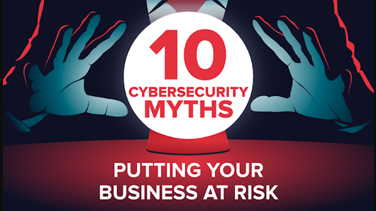 10 Cybersecurity Myths Revealed! Is Your Small Business at Risk? (INFOGRAPHIC) - Small Business Trends