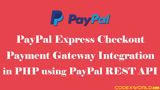 PayPal Express Checkout Integration in PHP - CodexWorld