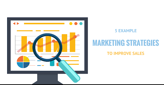 5 Example Marketing Strategies to Improve Sales