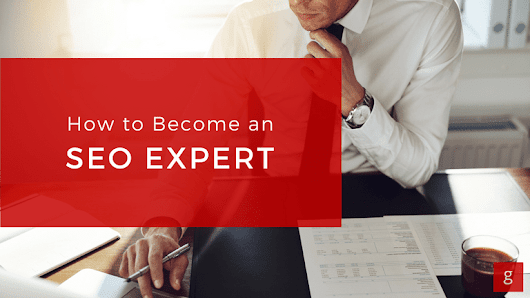 How to Become an SEO Expert [Complete Guide]