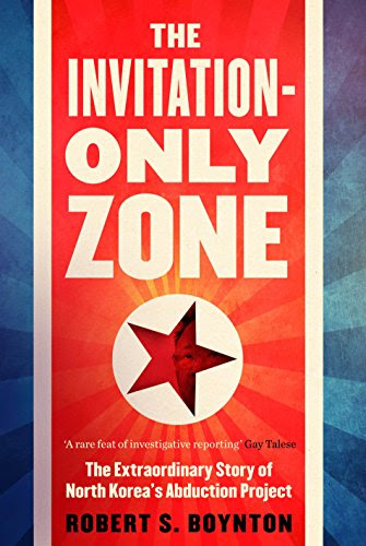 The Invitation-Only Zone: The Extraordinary Story of North Korea's Abduction Project: The Extraordinary Story of North Korea's Abduction Project (English Edition)