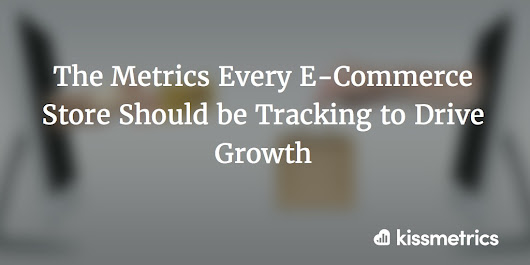 The Metrics Every E-Commerce Store Should be Tracking