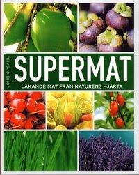 Bokomslag Supermat : läkande mat från naturens hjärta (häftad)