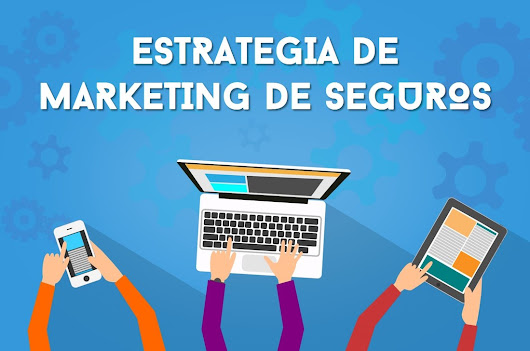 Ejecutar con éxito una estrategia de marketing digital de Seguros