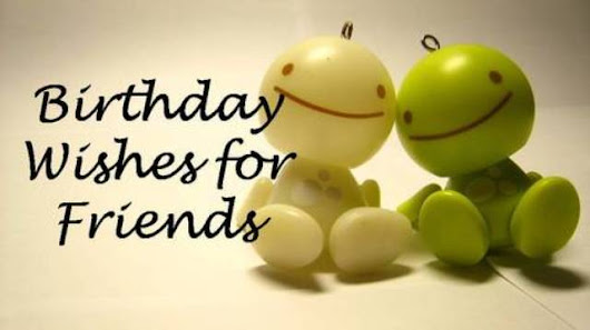 Cute Happy Birthday Wishes for Best Friend