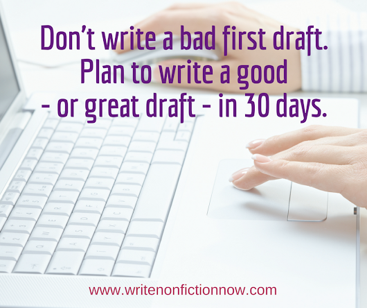 9 Steps to Help You Write a Good First Draft in a Month - Write Nonfiction NOW!
