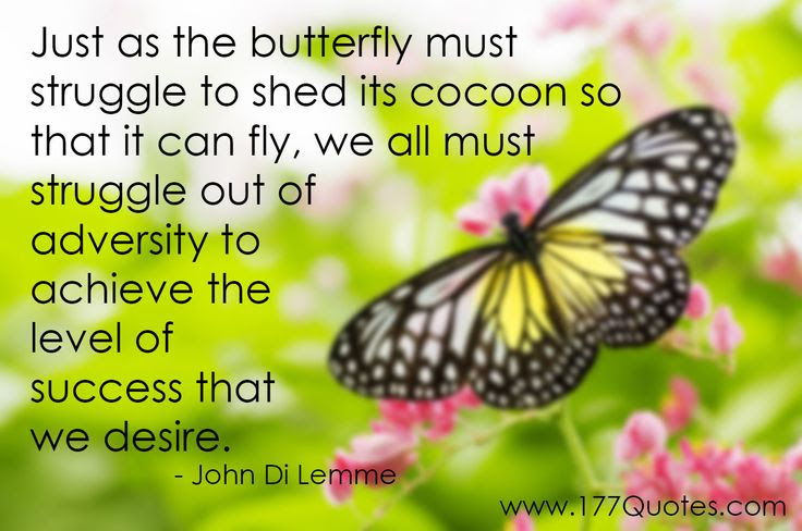 Quote Just As The Butterfly Must Struggle To Shed Its Cocoon So