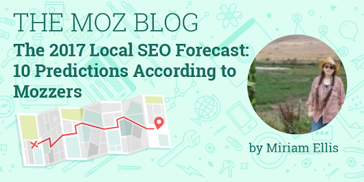 The 2017 Local SEO Forecast: 10 Predictions According to Mozzers