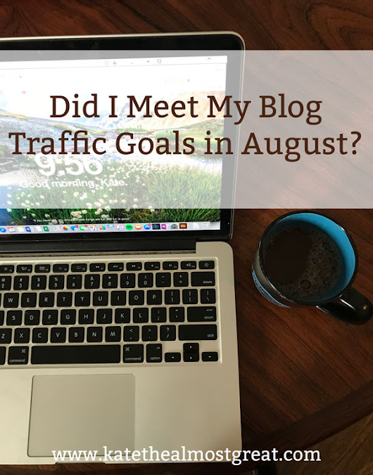 Did I Meet My Blog Traffic Goals in August? | Kate the (Almost) Great