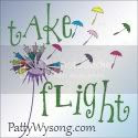Take Flight. Patty Wysong Helping bloggers blog.