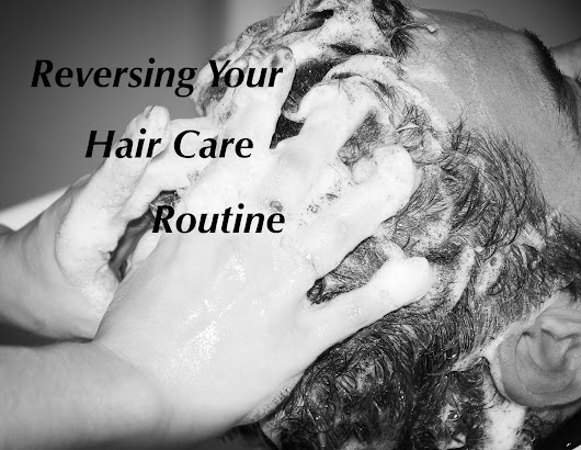 Reversing Your Hair Care Routine