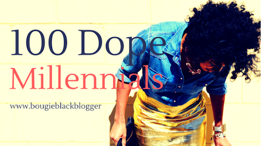100 Dope Millennials - Bougie Black Blogger