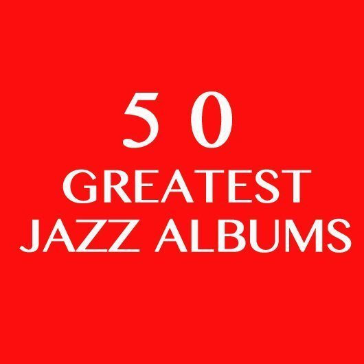 The 50 Greatest Jazz Albums…Ever - uDiscover