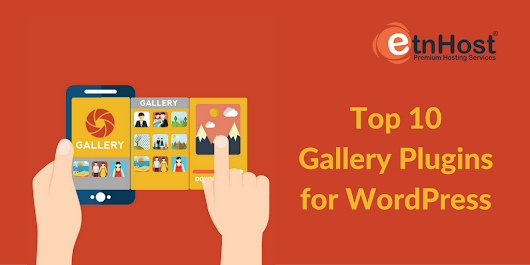 10 Must-Have WordPress Gallery Plugins | Official ETNHost Blog