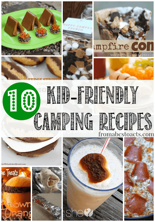10 Fun Camping Recipes for Kids - From ABCs to ACTs