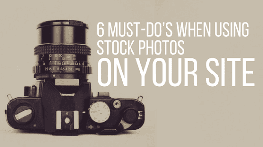 6 Must-Do's When Using Stock Photos on Your Site