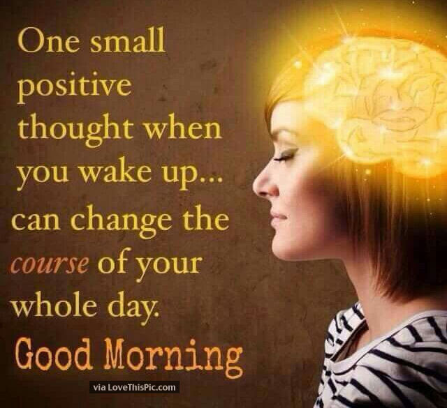 One Small Positive Thought Can Change Your Whole Morning Pictures