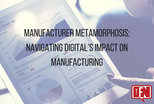 Manufacturer Metamorphosis: Navigating Digital's Impact On Manufacturing - Fastener News Desk