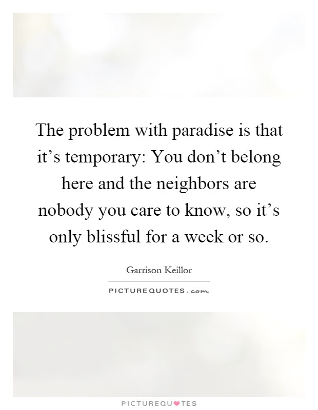 The Problem With Paradise Is That Its Temporary You Dont