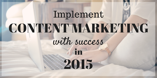 How to Implement Content Marketing With Success in 2015