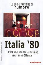 'Italia '80 - Il rock indipendente degli anni 80', a cura di Arturo Compagnoni