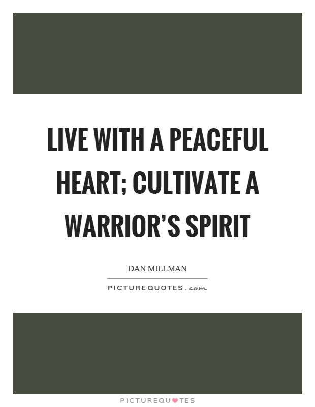 Live With A Peaceful Heart Cultivate A Warriors Spirit Picture