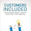 Customers Included: How to Transform Products, Companies, and the World - With a Single Step: Mark Hurst, Phil Terry: 9780979368110: Amazon.com: Books