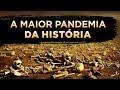 A MAIOR PANDEMIA DA HISTÓRIA DO MUNDO