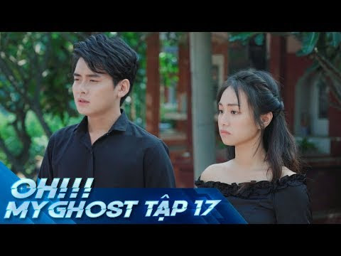 OH MY GHOST | TẬP 17 | Phim Ma Học Đường 2019
