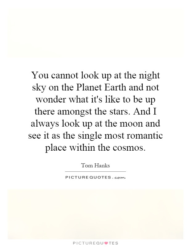 You Cannot Look Up At The Night Sky On The Planet Earth And Not