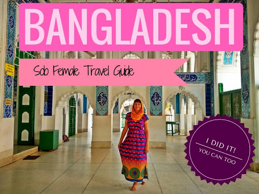 Solo Female Travel In Bangladesh: I Did It! - Teacaketravels