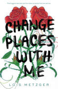 Title: Change Places with Me, Author: Lois Metzger