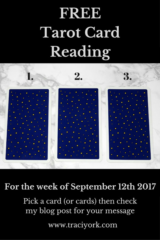 Free Tarot Card Reading for the Week of September 12th 2017 - Traci York