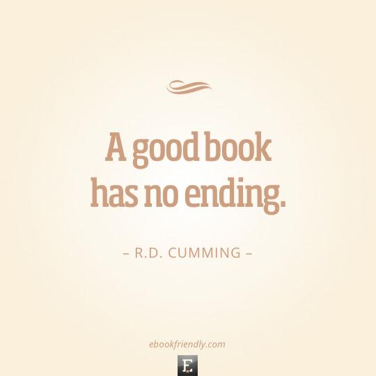 http://ebookfriendly.com/wp-content/uploads/2012/05/Quote-RD-Cumming-A-good-book-has-no-ending.jpg