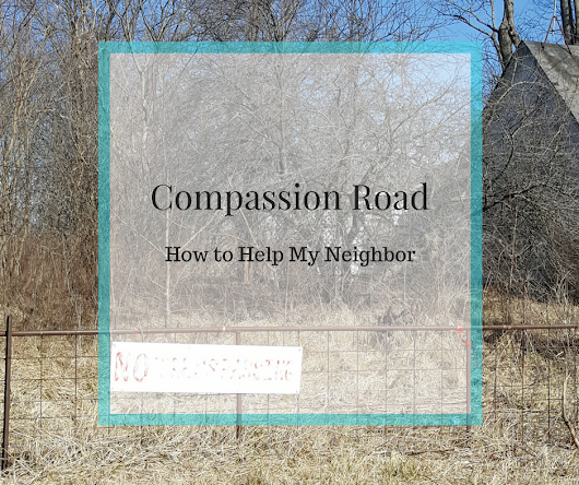 Walking Compassion Road: How to Help my Neighbor - A Vintage Farmwife