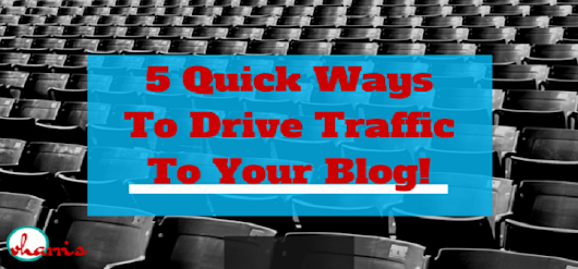 5 Quick Ways To Drive Traffic To Your Blog! • Work With Vivette