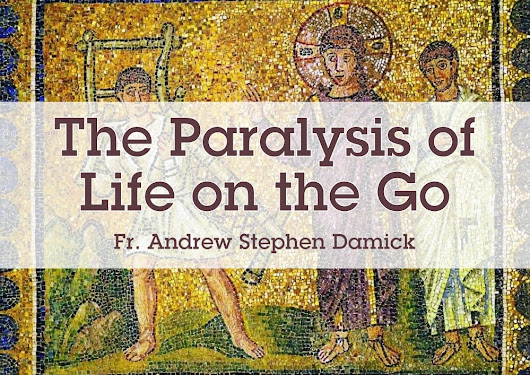 The Paralysis of Life on the Go — Roads from Emmaus
